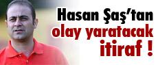 Hasan Şaş'tan olay yaratacak itiraf