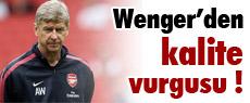 Wenger'den kalite vurgusu