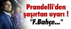 Prandelli'den şaşırtan uyarı !