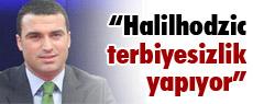 Vahid Halilhodzic'e terbiyesiz dedi !