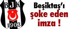 Beşiktaş'ı şoke eden imza !