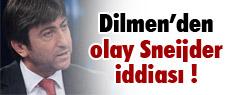 Dilmen'den olay Sneijder iddiası !