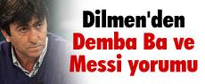 Dilmen'den Demba Ba ve Messi yorumu