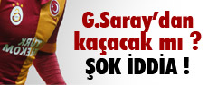 Galatasaray'dan kaçacak mı ?