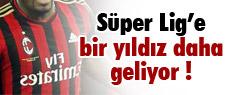 Süper Lig'e bir yıldız daha geliyor !