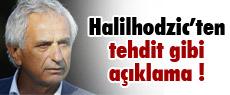 Halilhodzic'ten tehdit gibi açıklama !