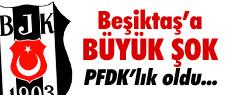 Beşiktaş PFDK'ya sevk edildi !