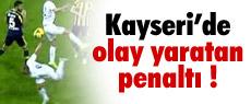 Kayseri'de tartışmalı penaltı !