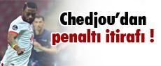 ''Chedjou'dan penaltı itirafı''