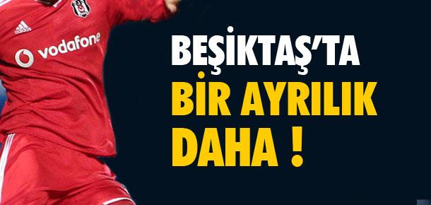 Beşiktaş'ta bir ayrılık daha !