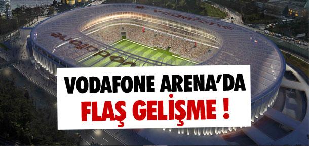 Vodafone Arena'da flaş gelişme !