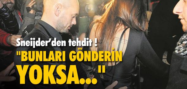 Sneijder: ''Bunları gönderin yoksa...''