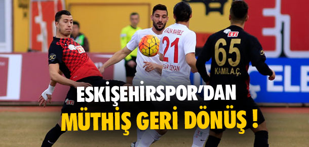 Eskişehirspor'dan müthiş geri dönüş !
