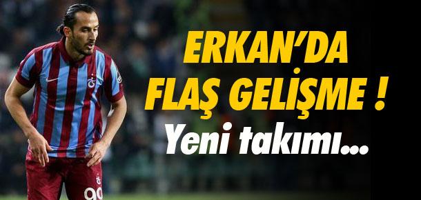 Erkan'da flaş gelişme ! Yeni takımı...