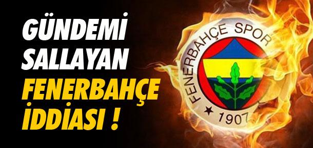 Gündemi sallayan Fenerbahçe iddiası !