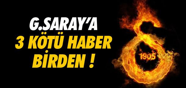 Galatasaray'a 3 kötü haber !