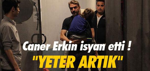 Caner Erkin isyan etti !