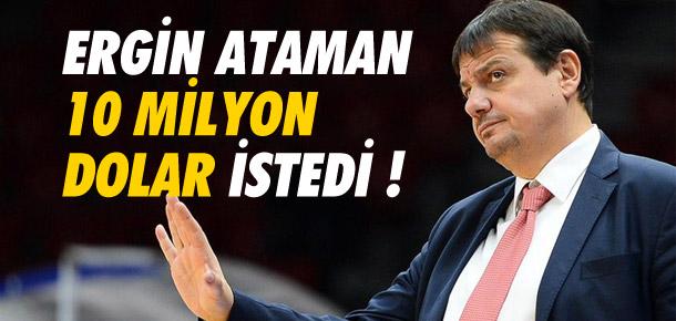Ergin Ataman '10 milyon dolar' istedi