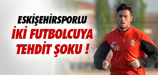 Eskişehirsporlu iki futbolcuya tehdit şoku !