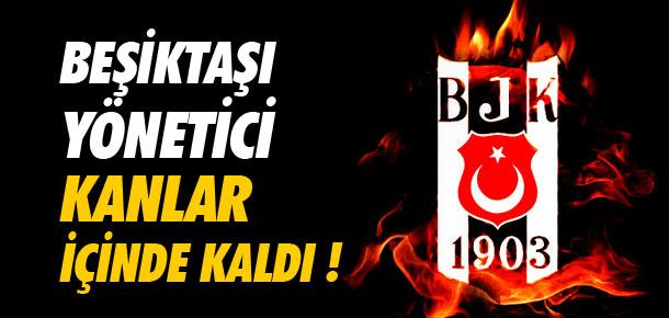 Beşiktaşlı yönetici kanlar içinde kaldı !