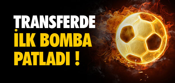Transferde ilk bomba patladı !