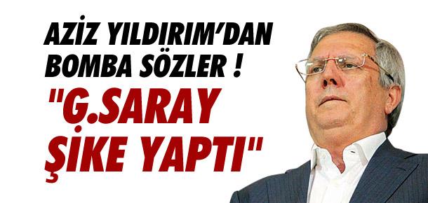 Aziz Yıldırım: ''Galatasaray şike yaptı''