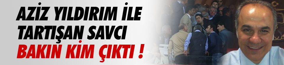 Aziz Yıldırım ile tartışan savcı Galatasaraylı çıktı !