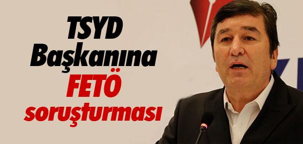TSYD Başkanına FETÖ soruşturması