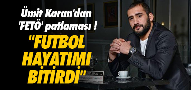 Ümit Karan'dan 'FETÖ' patlaması !
