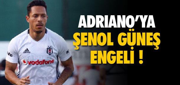 Adriano'ya Şenol Güneş engeli !