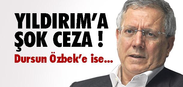 Aziz Yıldırım'a 120, Dursun Özbek'e 45 gün ceza