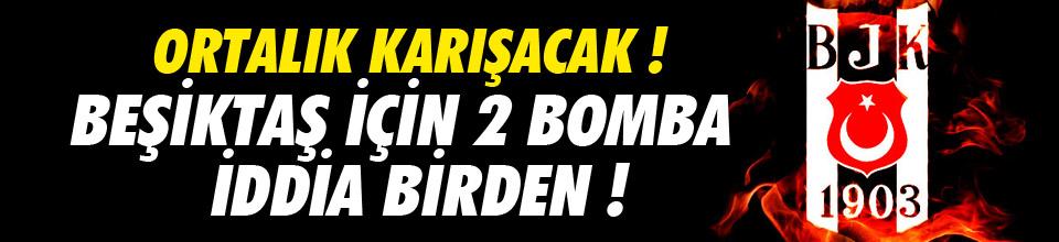 Beşiktaş için 2 müthiş iddia !