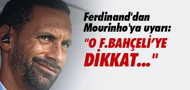 Rio Ferdinand'dan Mourinho'ya: ''Volkan Şen'e dikkat''
