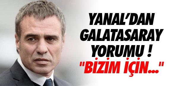 Yanal'dan Galatasaray yorumu !