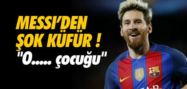 Messi'den şok eden küfür !