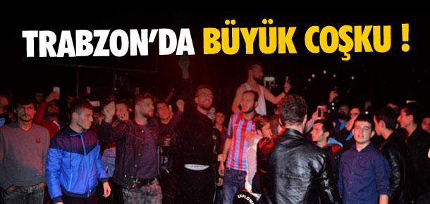 Trabzon'da büyük coşku !