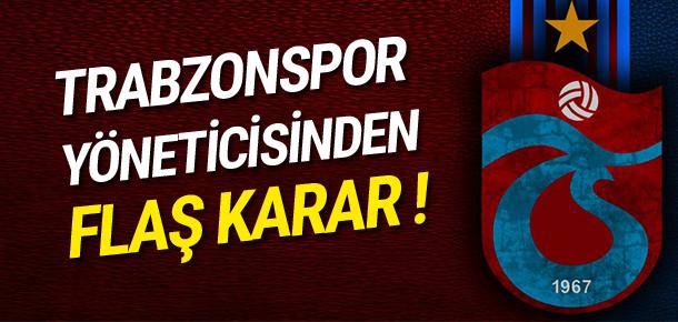 Trabzonspor yöneticisinden flaş karar