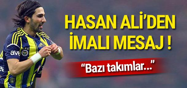 Hasan Ali'den imalı mesaj