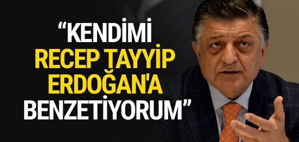 ''Kendimi Recep Tayyip Erdoğan'a benzetiyorum''