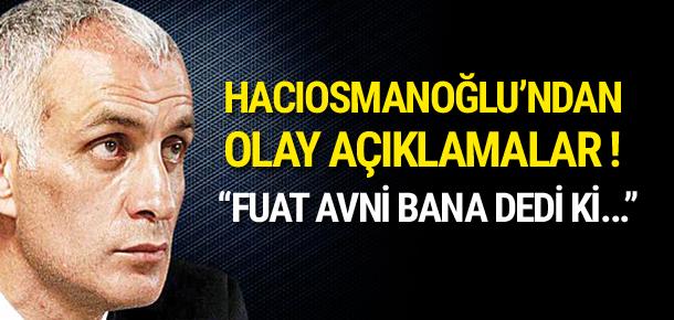 Hacıosmanoğlu'ndan olay 'Fuat Avni' açıklaması