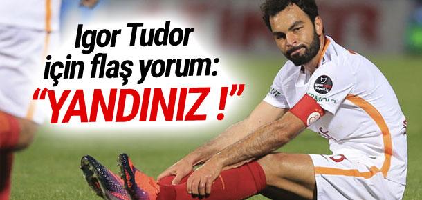 Igor Tudor için flaş yorum: ''Yandınız''