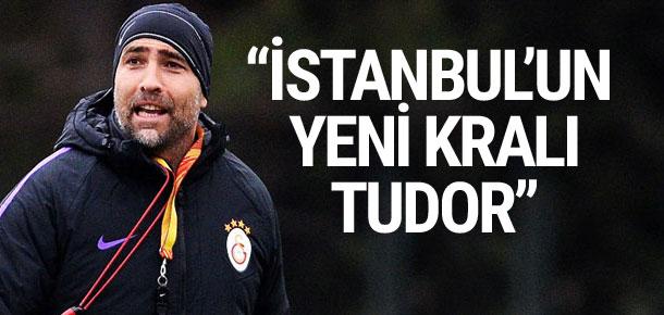 ''İstanbul'un yeni kralı Tudor''