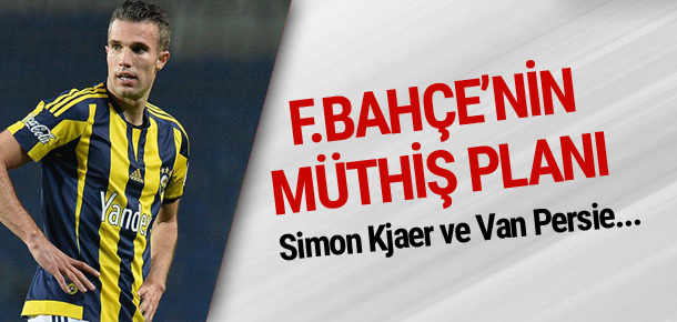 Fenerbahçe'nin Kjaer ile Van Persie planı