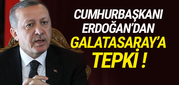Cumhurbaşkanı Erdoğan'dan Galatasaray'a tepki